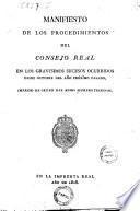 Manifiesto de los procedimientos del Consejo Real en los gravísimos sucesos ocurridos desde Octubre del año próxîmo pasado,