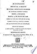 Manifiesto imparcial y exâcto de lo mas importante ocurrido en Aranjuez, Madrid y Bayona desde 17 de Marzo hasta 15 de Mayo de 1808. Sobre la caida del Principe de la Paz y sobre el fin de la alianza de los franceses con los españoles, etc. Signed: J. de A.