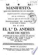 Manifiesto, que en defensa de su honor injustamente agraviado en el publico, por los que se intitulan professores de cirugìa de esta ciudad de Salamanca