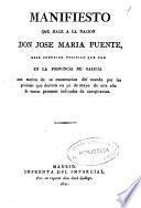 Manifiesto que hace a la nacion Don Jose Maria Puente ...en la provincia de Galicia con motivo de su exoneracion del mando por las prisiones que decretó en 30 de mayo de este año de varias personas indicadas de conspiracion
