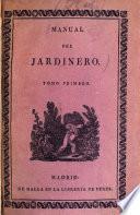 Manual completo, teórico y práctico del jardinero, ó Arte de hacer, y cultivar toda clase de jardines