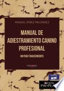 Manual de adiestramiento canino Profesional. Un paso trascendente