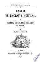 Manual de biografía mejicana ó Galería de hombres célebres de Méjico