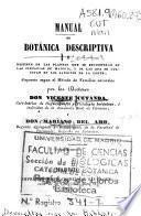 Manual de botánica descriptiva ó resúmen de las plantas que se encuentran en las cercanías de Madrid y de las que se cultivan en los jardines de la corte...