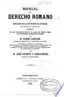 Manual de Derecho romano ó Explicación de las Instituciones de Justiniano por preguntas y respuestas