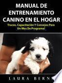 Manual de entrenamiento canino en el hogar: Trucos, capacitación y consejos para un mes de programa!