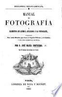Manual de fotografía y elementos de química aplicados á la fotografía, aumentado con varios métodos para hacer el algodon-palvora y el calodion, y con unos elementos de óptica