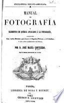 Manual de fotografía y elementos de química aplicados á la fotografía