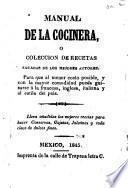 Manual de la cocinera, ó, Coleccion de recetas sacadas de los mejores autores