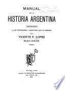 Manual de la historia argentina, dedicado a los profesores y maestros que la enseñan