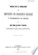 Manual de la legislacion del impuesto de derechos reales y transmision de bienes