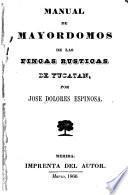 Manual de mayordomos de las fincas rusticas de Yucatan