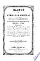 Manual de medicinas caseras para consuelo de los pobres Indios, en las Provincias, y Pueblos donde no ay Médicos, ni Botica