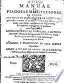 Manual de Piadosas meditaciones... Añadido, y enmendado en esta ultima impression. Sacado a luz por los Padres de la casa de la congregacion de la mission de esta ciudad de Barcelona
