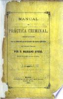 Manual de práctica criminal. Observaciones para la formacion de los sumarios de causas criminales por delitos comunes