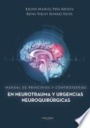 Manual de principios y controversias en neurotrauma y urgencias neuroquirúrgicas
