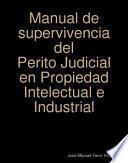 Manual de supervivencia del Perito Judicial en Propiedad Intelectual e Industrial