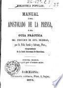 Manual del Apostalado de la Prensa ó sea Guia práctica del individuo de esta sociedad