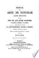 Manual del arte de estudiar con fruto ó sea Guía del que quiere instruirse y utilizar la memoria y el tiempo