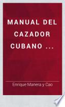 Manual del cazador cubano ...