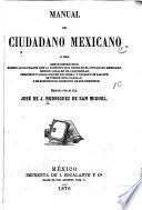 Manual del ciudadano mexicano, o sea, Breve instrucción sobre las calidades que la constitución exige en el ciudadano mexicano, medios legales de adquirirlas, derechos y obligaciones del mismo, y causas por las que se pierde esta calidad, o se suspende el ejercicio de sus derechos