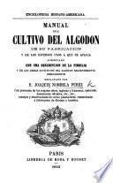 Manual del Cultivo del Algodon, de su fabricacion y de los diversos usos a que se aplica; aumentado con una descripcion de la fibrilia, etc