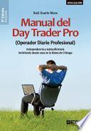 Manual del Day Trader Pro. (Operador Diario Profesional) Independencia y autosuficiencia invirtiendo desde casa en la Bolsa de Chicago