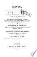 Manual del derecho civil vigente en Cataluña, ó sea, Resumen ordenado de las disposiciones del derecho real posteriores al decreto llamado de Nueva Planta ...