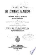 Manual del estudiante de medicina ó Resúmen de todas las asignaturas que se exigen para optar al título de licenciado en dicha facultad