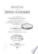Manual del Secretario de Ayuntamiento o Tratado teórico-práctico de administración municipal...