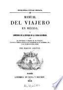 Manual del viajero en Mejico, ó, compendio de la historia de la ciudad de Mejico