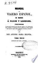 Manual del viajero español, de Madrid a París y Londres precedido de una mención histórica de los viajes más célebres de los tiempos antiguos y modernos, con reflexiones sobre la utilidad de los viajes ...