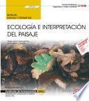 Manual. Ecología e interpretación del paisaje (UF0733). Certificados de profesionalidad. Interpretación y educación ambiental (SEAG0109)