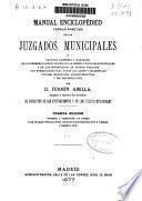 Manual enciclopédico teórico-práctico de los juzgados municipales o tratado completo y razonado de los deberes y atribuciones de los jueces y fiscales municipales...
