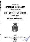 Manual historico-topografico estatistico y administrativo ó sea guia general de Sevilla