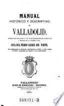 Manual historico y descriptivo de Valladolid ... seguido de un opendice o sea Guia del Ferro-Carril del Norte