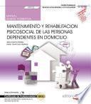 Manual. Mantenimiento y rehabilitación psicosocial de las Personas Dependientes en Domicilio (UF0122). Certificados de profesionalidad. Atención sociosanitaria a personas en el domicilio (SSCS0108)