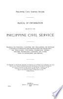 Manual of Information Relative to the Philippine Civil Service Showing the Positions, Classified and Unclassified, the Methods Governing Examinations and Certifications for Appointment, the Regulations for Rating Examination Papers, Specimen Examination Questions, and Conditions of Appointment and Service