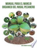 Manual Para El Manejo Organico Del Nogal Pecanero