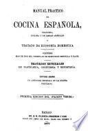 Manual práctico de cocina española, francesa, inglesa y de ambas Américas y tratado de economia domestica ... tratados especiales de pastelería, confitería y repostería