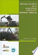 Manual técnico para el aprovechamiento y elaboración de biomasa forestal