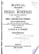 Manual teórico-práctico de los fiscales municipales; ó sea, Tratado completo de los deberes y atribuciones de estos funcionarios ...