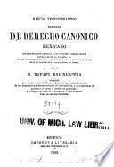 Manual teorico-practico razonado de derecho canonico mexicano