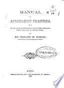 Manual y aplicación práctica de la Ley de las Reales Disposiciones vigentes sobre espropiación [sic] forzosa por causa de utilidad pública