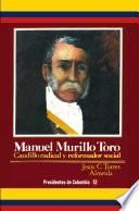 Manuel Murillo Toro Caudillo radical y reformador social