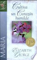 Maria, cultiva un corazón humilde