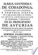 Maria Santissima de Cobadonga, celebrada con solemne y pomposa fiesta en la que le hizo como a su patrona la nueva congregacion de nacionales y originarios de el Principado de Asturias establecida en esta corte de Madrid ... año de 1743