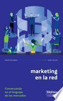 Marketing en la red: conversando en el lenguaje de los mercados