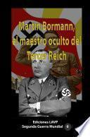 Martín Bormann, el maestro oculto de la guerra