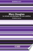 Mary Douglas. La mirada antropológica de una católica